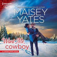 Want Me, Cowboy: Copper Ridge - Maisey Yates