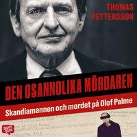 Den osannolika mördaren – Skandiamannen och mordet på Olof Palme - Thomas Pettersson