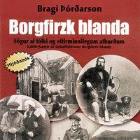Borgfirzk blanda: Sögur af fólki og eftirminnilegum atburðum - Bragi Þórðarson