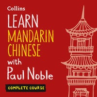Learn Mandarin Chinese with Paul Noble for Beginners – Complete Course - Paul Noble, Kai-Ti Noble