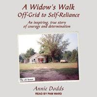 A Widow's Walk Off-Grid to Self-Reliance - Annie Dodds