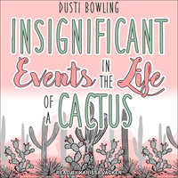 Insignificant Events in the Life of a Cactus - Dusti Bowling