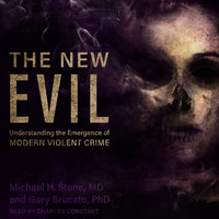 The New Evil: Understanding the Emergence of Modern Violent Crime - Michael H. Stone, Gary Brucato