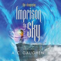 Imprison the Sky - A.C. Gaughen