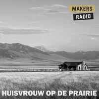 Huisvrouw op de prairie - MakersRadio