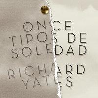 Once tipos de soledad - Richard Yates