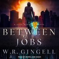 Between Jobs - W.R. Gingell