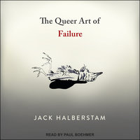 The Queer Art of Failure - Jack Halberstam