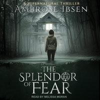 The Splendor of Fear - Ambrose Ibsen