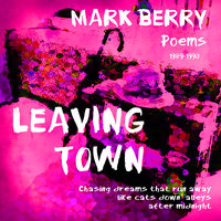 Leaving Town: Chasing dreams that run away like cats down alleys after midnight - Mark Berry