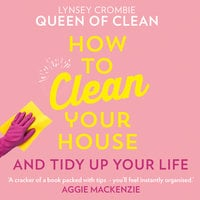 How To Clean Your House: And Tidy Up Your Life - Lynsey Queen of Clean