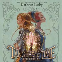Tangled in Time: The Portal - Kathryn Lasky