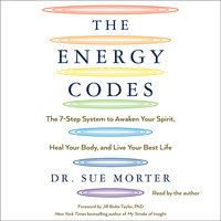 The Energy Codes: The 7-Step System to Awaken Your Spirit, Heal Your Body, and Live Your Best Life - Sue Morter