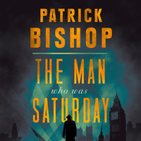 The Man Who Was Saturday: The Extraordinary Life of Airey Neave - Patrick Bishop