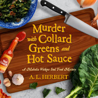 Murder with Collard Greens and Hot Sauce - A.L. Herbert