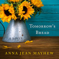 Tomorrow's Bread - Anna Jean Mayhew