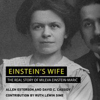 Einstein's Wife: The Real Story of Mileva Einstein-Maric - David C. Cassidy, Allen Esterson