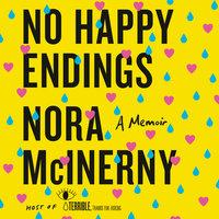 No Happy Endings: A Memoir - Nora McInerny