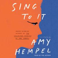 Sing to It - Amy Hempel