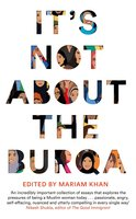 It's Not About the Burqa: Muslim Women on Faith, Feminism, Sexuality and Race - Mariam Khan