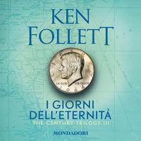I giorni dell'eternità. The Century Trilogy 3 - Ken Follett