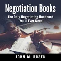 Negotiation Books: The Only Negotiating Handbook You'll Ever Need - John M. Rosen