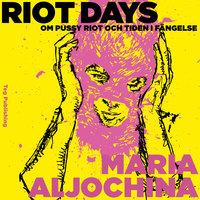 Riot days - Maria Aljochina
