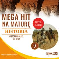 Mega hit na maturę. Historia 9. Historia Polski. XIX wiek - Opracowanie: Krzysztof Pogorzelski