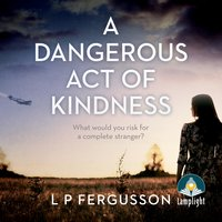 A Dangerous Act of Kindness - L P Fergusson