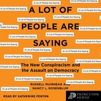 A Lot of People Are Saying: The New Conspiracism and the Assault on Democracy - Nancy L. Rosenblum, Russell Muirhead