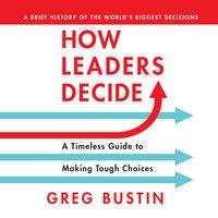 How Leaders Decide - Greg Bustin