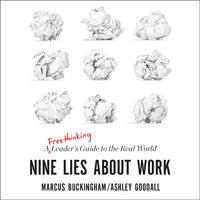 Nine Lies about Work - Marcus Buckingham, Ashley Goodall