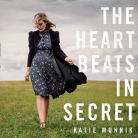 The Heart Beats in Secret - Katie Munnik
