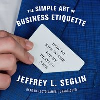The Simple Art of Business Etiquette - Jeffrey L. Seglin