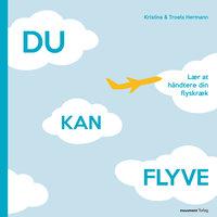 Du kan flyve - Lær at håndtere din flyskræk - Kristina Hermann, Troels Hermann