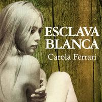 Esclava blanca - Carola Ferrari