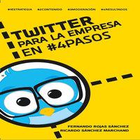Twitter para la empresa en #4Pasos - Fernando Rojas Sánchez Ricardo Sánchez Marchand