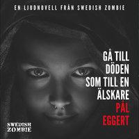 Gå till döden som till en älskare - Pål Eggert