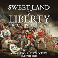Sweet Land of Liberty: Old Times in the Colonies - Charles Carleton Coffin