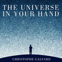 The Universe in Your Hand: A Journey Through Space, Time and Beyond - Christophe Galfard