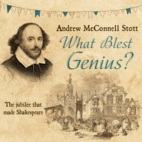 What Blest Genius: The Jubilee That Made Shakespeare 2nd Edition - Andrew McConnel Stott