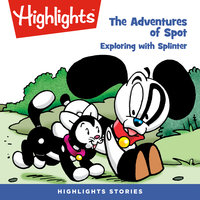 The Adventures of Spot: Exploring with Splinter - Highlights for Children