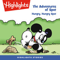 The Adventures of Spot: Hungry, Hungry Spot - Highlights for Children