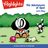 The Adventures of Spot: Let's Play! - Highlights for Children