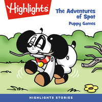 The Adventures of Spot: Puppy Games - Highlights for Children