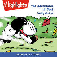 The Adventures of Spot: Wacky Weather - Highlights for Children