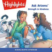 Ask Arizona: Strength in Kindness - Highlights for Children