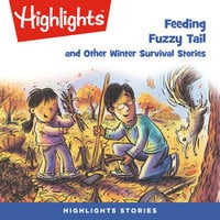 Feeding Fuzzy Tail and Other Winter Survival Stories - Highlights for Children