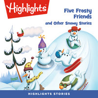 Five Frosty Friends and Other Snowy Stories - Highlights for Children