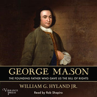George Mason: The Founding Father Who Gave Us the Bill of Rights - William G. Hyland